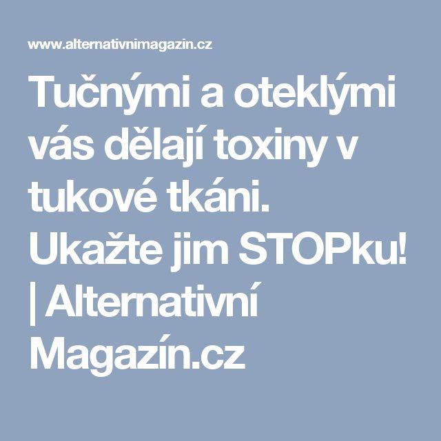 Tučnými a oteklými vás dělají toxiny v tukové tkáni. Ukažte jim STOPku! | Alternativní Magazín.cz