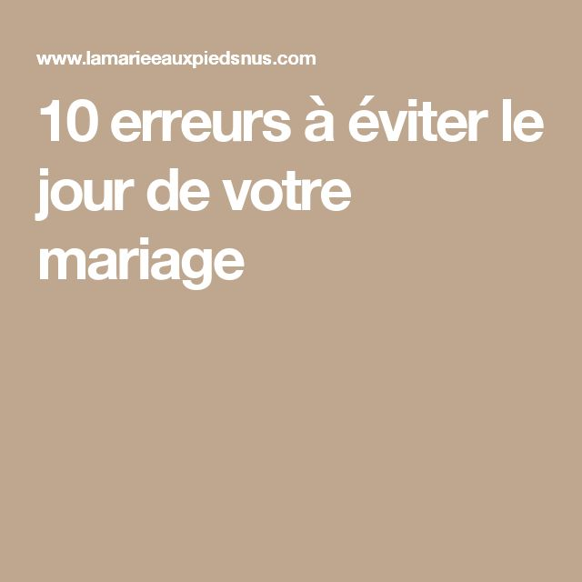 10 erreurs à éviter le jour de votre mariage