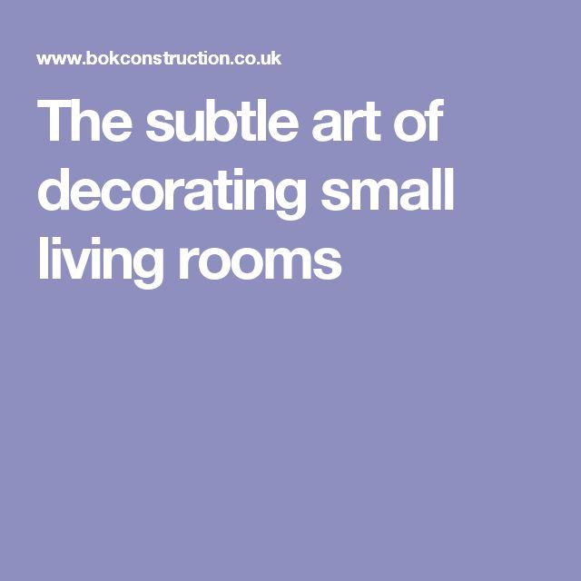 The subtle art of decorating small living rooms