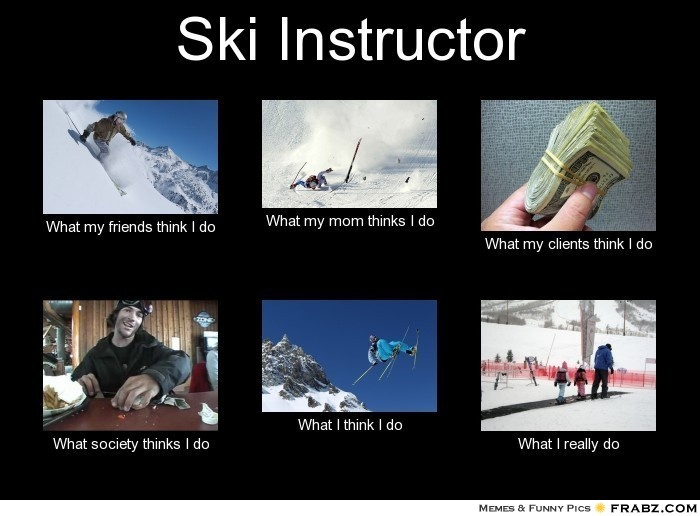 Ski Instructor, what people think I do #ski #meme Unfortunately, so true.