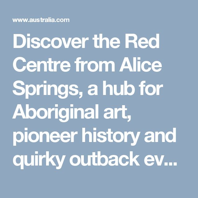 Discover the Red Centre from Alice Springs, a hub for Aboriginal art, pioneer history and quirky outback events like the Henley-on-Todd Regatta