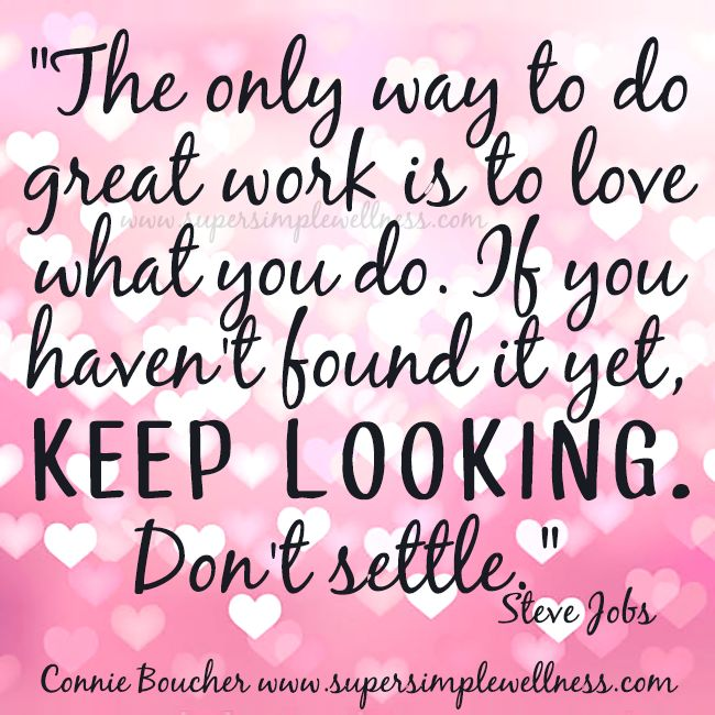 """The only way to do great #work is to #love what you do. If you haven't found it yet, keep looking. Don't #settle."" Steve Jobs #motivation #wordsofwisdom #wordstoliveby #quote #quoteoftheday #motivational #ConnieBoucher #SuperSimpleWellness #dōTERRA #chakra #wellness"