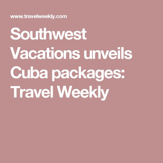 Southwest Vacations unveils Cuba packages: Travel Weekly