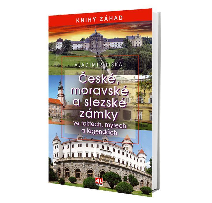 ČESKÉ MORAVSKÉ A SLEZSKÉ ZÁMKY ve faktech, mýtech a legendách autor Vladimír Liška (záhady)