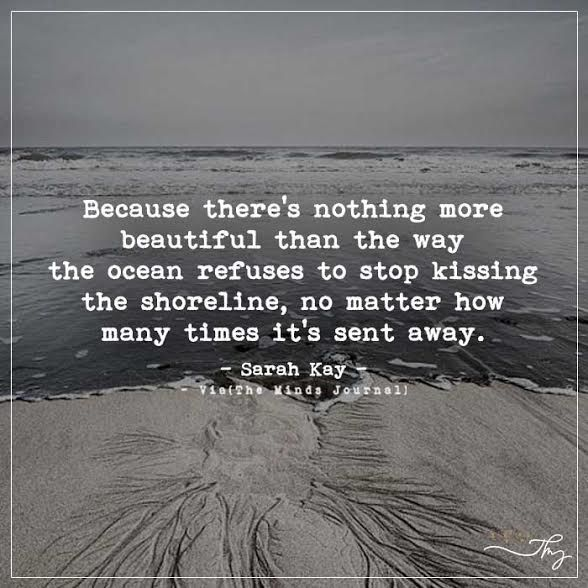 Because there's nothing more beautiful than the way the ocean refuses to stop kissing the shoreline. - http://themindsjournal.com/because-theres-nothing-more-beautiful-than-the-way-the-ocean-refuses-to-stop-kissing-the-shoreline/