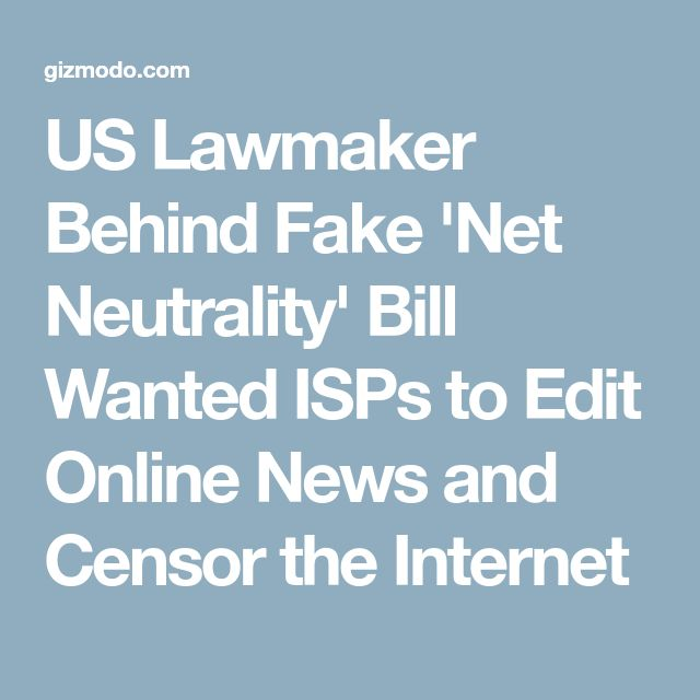 US Lawmaker Behind Fake 'Net Neutrality' Bill Wanted ISPs to Edit Online News and Censor the Internet
