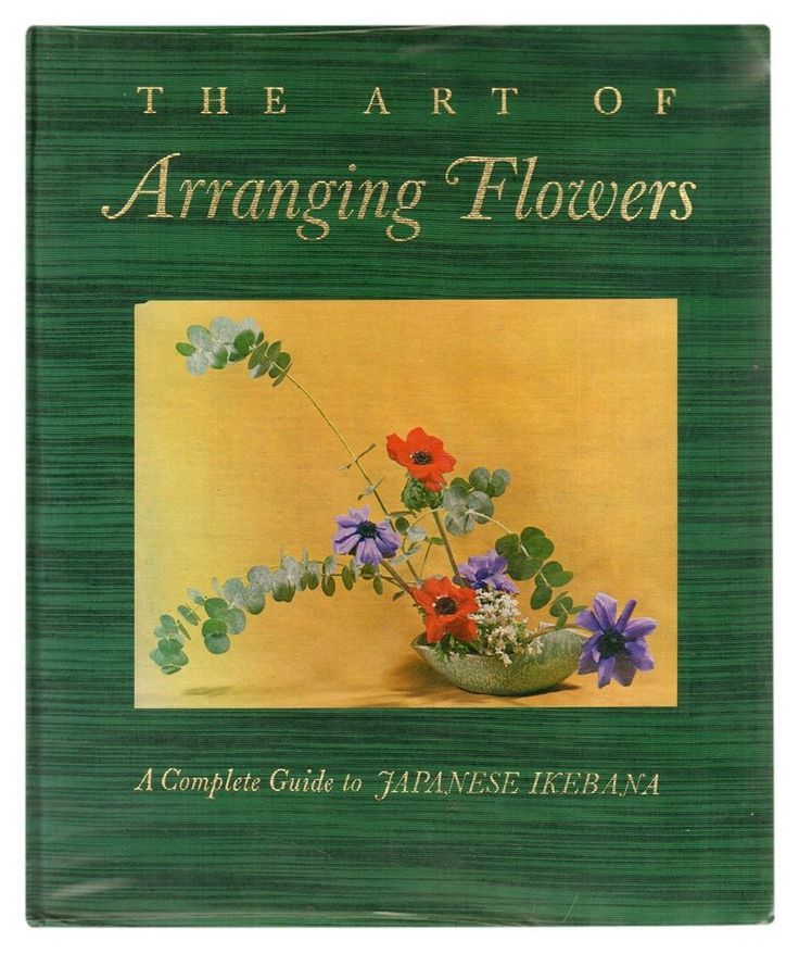 The Art Of Arranging Flowers: A Complete Guide To Japanese Ikebana Hardcover