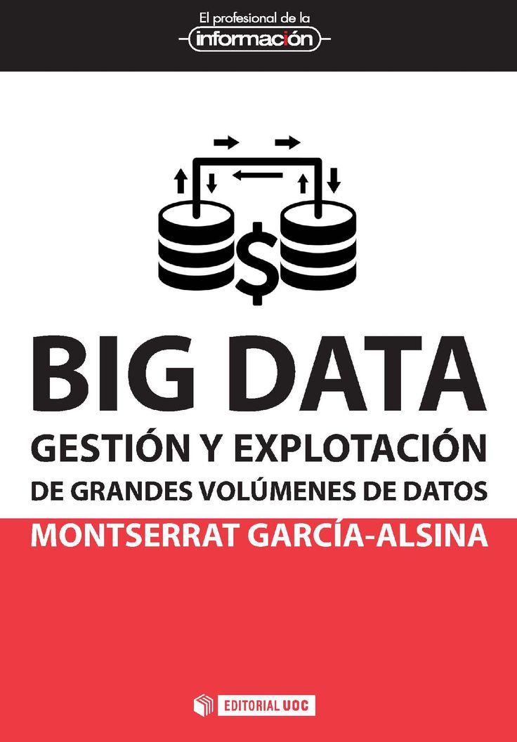 Big data : gestión y explotación de grandes volúmenes de datos / Montserrat García-Alsina.   Editorial UOC, 2017