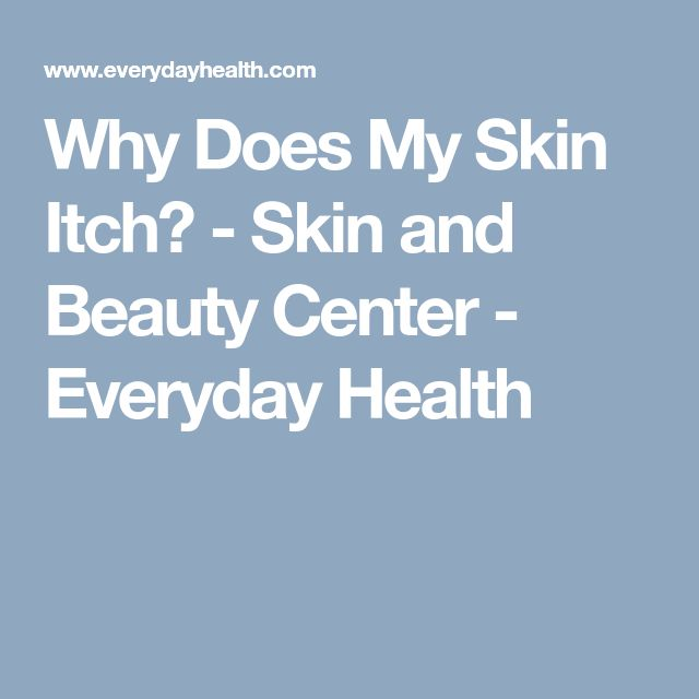 Why Does My Skin Itch? - Skin and Beauty Center - Everyday Health