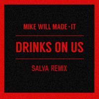 Mike Will Made It ft. The Weeknd - Drinks On Us (Salva Remix) by SALVA on SoundCloud