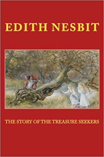 The STORY of the TREASURE SEEKERS: New Edition: Edith Nesbit, E. Nesbit: 9781512049435: Amazon.com: Books