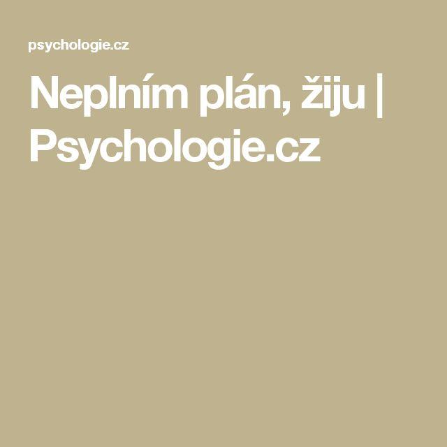 Neplním plán, žiju   Psychologie.cz