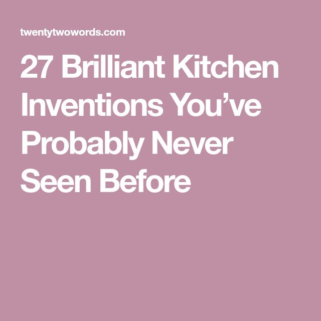 27 Brilliant Kitchen Inventions You've Probably Never Seen Before