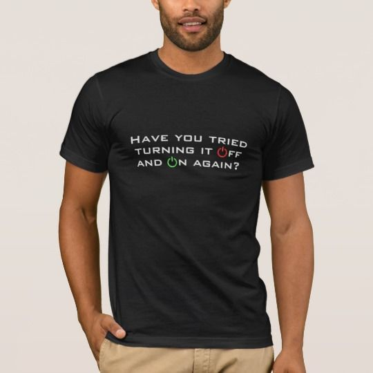 """Have You Tried Turning It Off and On Again? Funny Power Button Geek Humor Men's Tshirt. The power button symbol creates the 'O' in """"OFF"""" and """"ON.""""  Cute funny geeky computer nerd humor about a common electronics and information technology troubleshooting fix. #haveyoutriedturningitoff"""