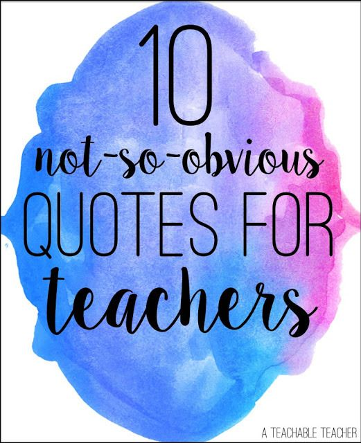 10 Not So Obvious Quotes for Teachers - A Teachable Teacher