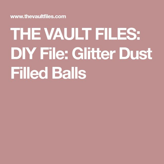 THE VAULT FILES: DIY File: Glitter Dust Filled Balls