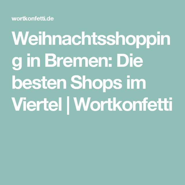 Weihnachtsshopping in Bremen: Die besten Shops im Viertel | Wortkonfetti