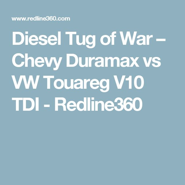 Diesel Tug of War – Chevy Duramax vs VW Touareg V10 TDI - Redline360