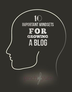 10 important mindsets for growing a blog or a business - you can have all the knowledge in the world but it won't do you much good unless you have the right mindset - from @Pinch of Yum