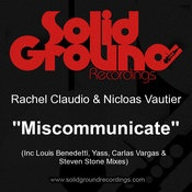 Rachel Claudio & Nicolas Vautier - Miscommunicate (Incl. Louis Benedetti & Yass Remixes) - Solid Ground Recordings