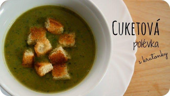 Cuketová polévka {z grilované cukety} s krutonky | DOBROTY DULINKA