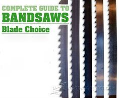 Complete Guide to Band Saws Blade Choice - Band Saw Tips, Jigs and Fixtures