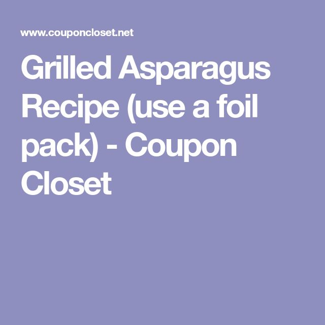 Grilled Asparagus Recipe (use a foil pack) - Coupon Closet