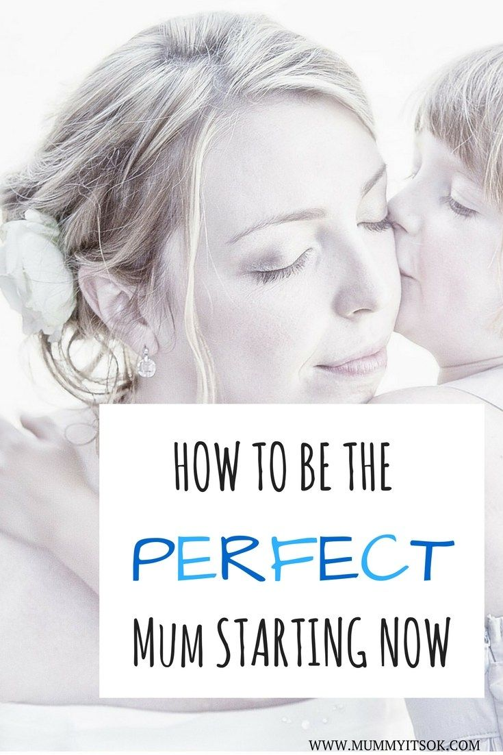 How to Be The Perfect Mum Starting Now | Be The Perfect Mum | Great Mum | Motherhood Tips |