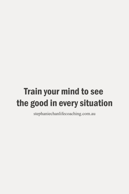 Train your mind to see the good in every situation...#quote #life