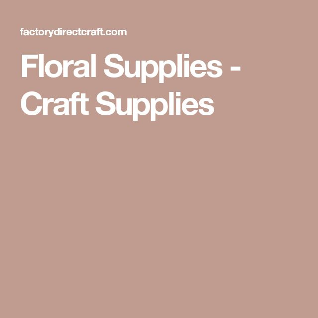 Floral Supplies - Craft Supplies