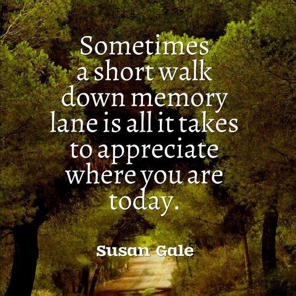 Quotes About Life Love Wisdom: Memory Lane * Your Daily Brain Vitamin V2.28.15