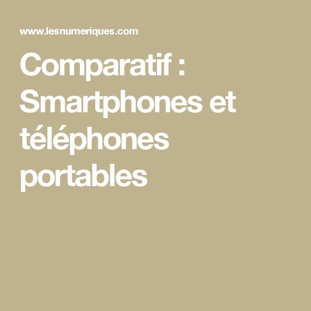 Comparatif : Smartphones et téléphones portables