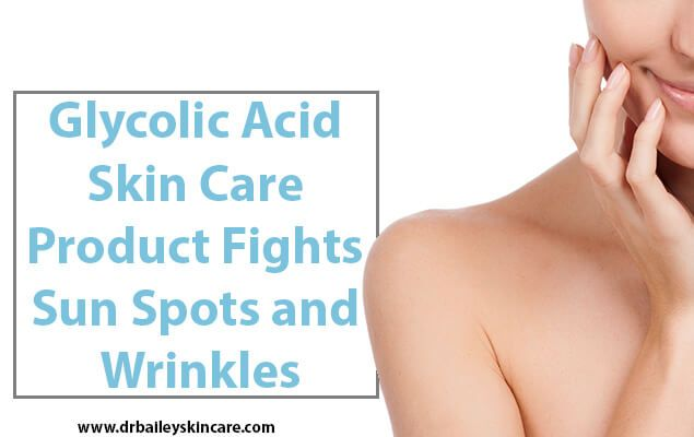 Glycolic Acid Skin Care Product Fights Sun Spots and Wrinkles