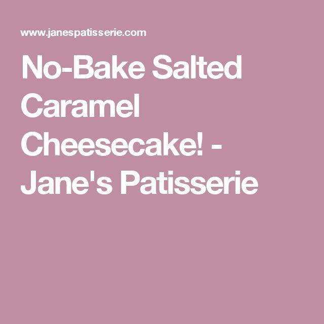 No-Bake Salted Caramel Cheesecake! - Jane's Patisserie