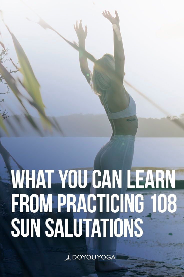 What You Can Learn From Practicing 108 Sun Salutations Doyou Com Yoga For Beginners 108 Sun Salutations Yoga Benefits
