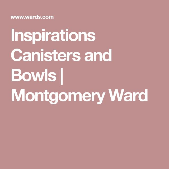 Inspirations Canisters and Bowls   Montgomery Ward