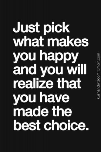 Pick what makes you happy