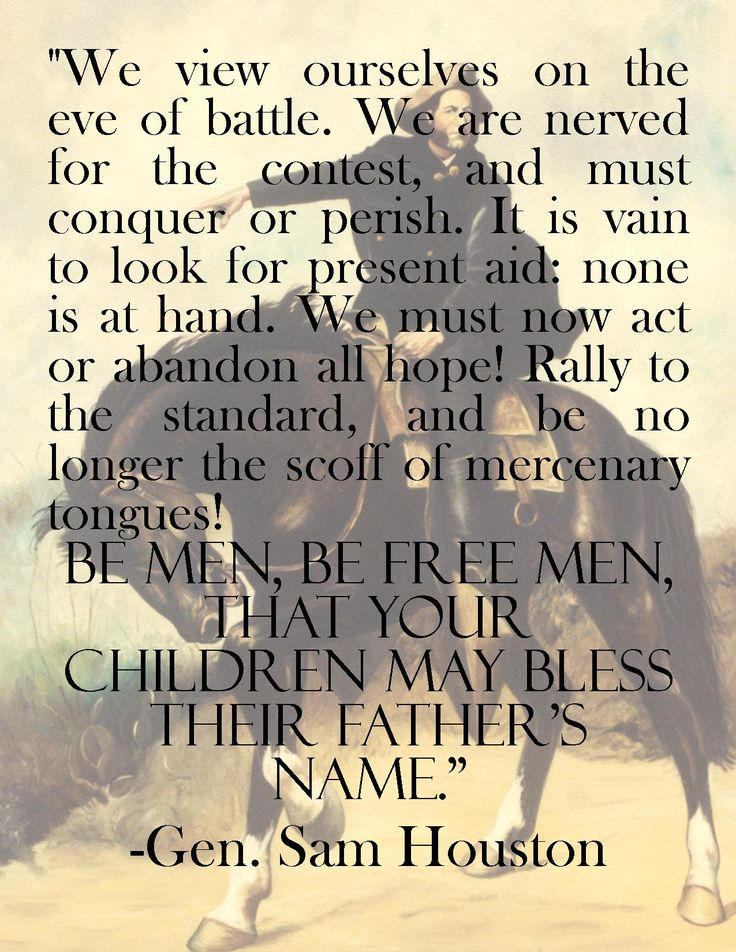 Sam Houston's speech to his men before the Battle of San Jacinto. http://samhoustonmemorialmuseum.com/history/quotes.html