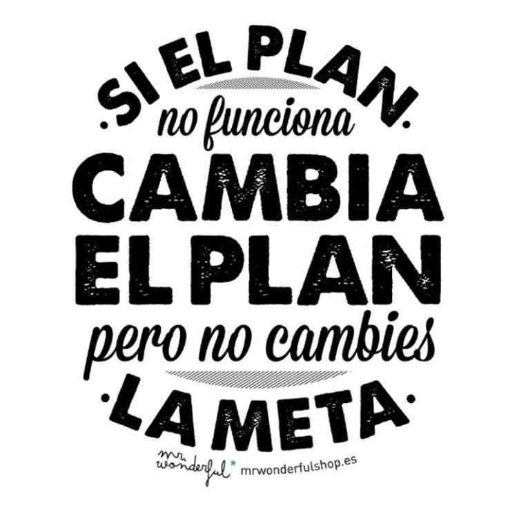 Si el plan no funciona no funciona, cambia el plan. Pero no cambies la meta. ¡Buen día! #digoFrases #Buendia