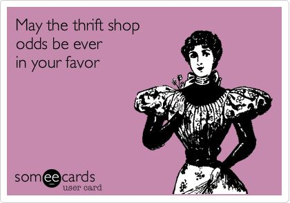 """You are slightly superstitious about how to have """"lucky"""" thrift shopping days."""