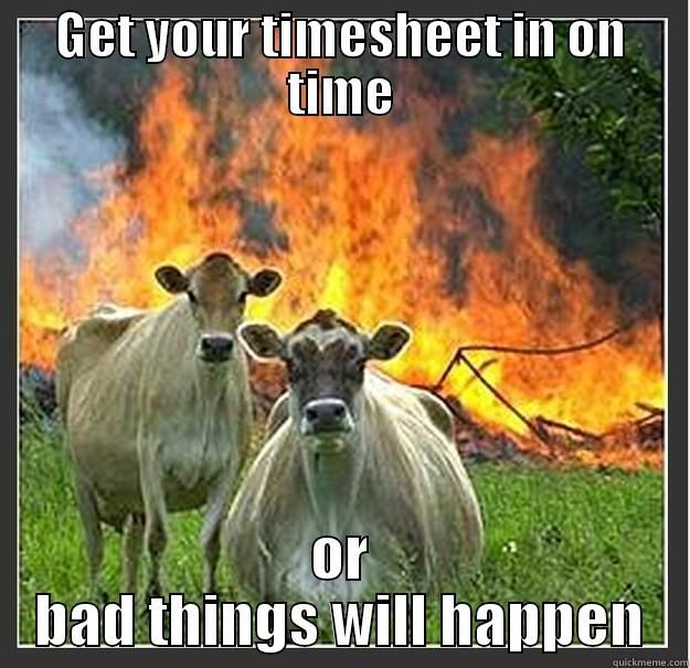 Timesheet Cows - GET YOUR TIMESHEET IN ON TIME OR BAD THINGS WILL HAPPEN Evil cows