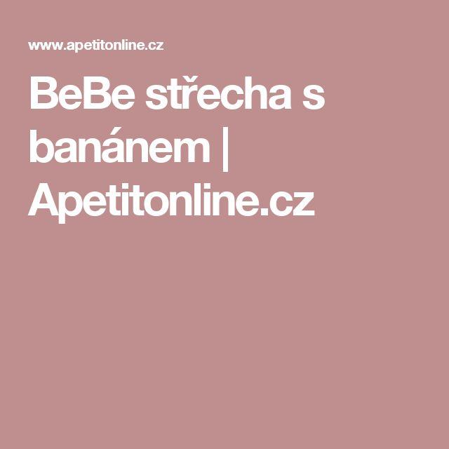 BeBe střecha s banánem | Apetitonline.cz