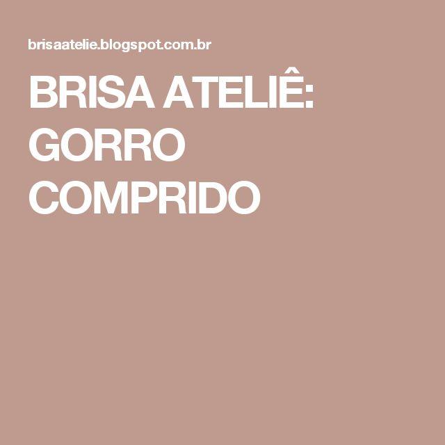 BRISA ATELIÊ: GORRO COMPRIDO