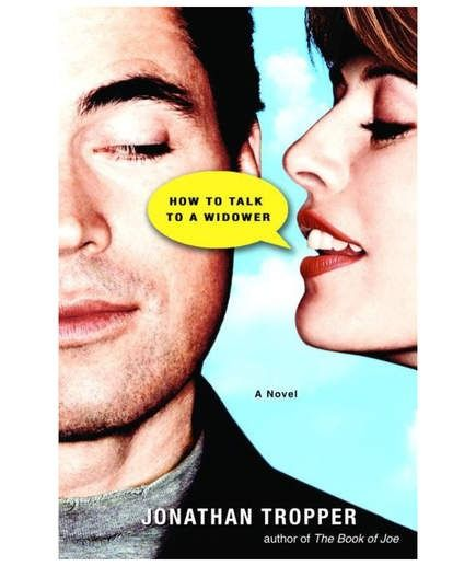 """How to Talk to a Widower, by Jonathan Tropper 