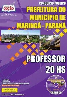 Apostila Concurso Prefeitura Municipal de Maringá / PR - 2014: - Cargo: Professor 20hs