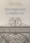 Richard Pipes a propriedade é um ingrediente indispensável não só para o progresso econômico, mas para a liberdade, a aplicação da lei e a garantia dos direitos civis.