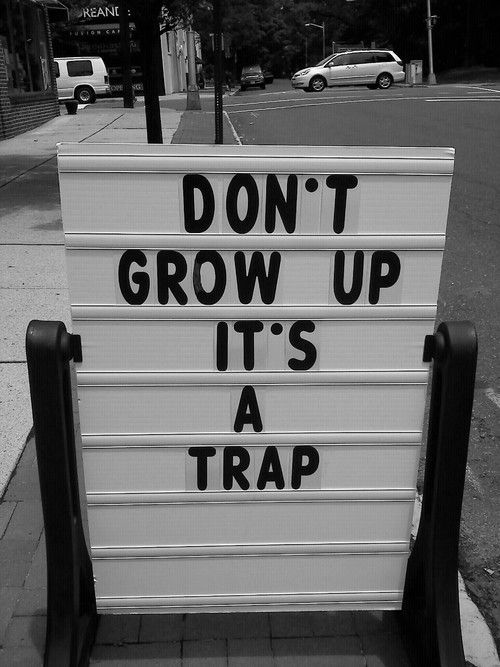 Scary stuff: Life Motto, Stay Young, Young At Heart, Funny Signs, Funny Pictures, Growing Up, So True, True Stories, Peter Pan