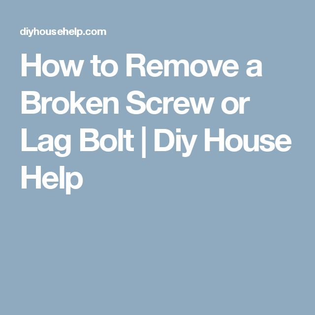How to Remove a Broken Screw or Lag Bolt   Diy House Help