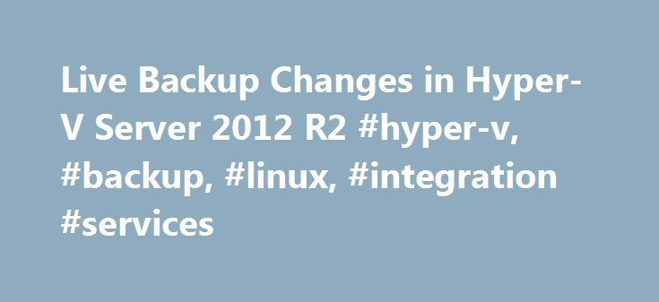 Live Backup Changes in Hyper-V Server 2012 R2 #hyper-v, #backup, #linux, #integration #services http://stockton.remmont.com/live-backup-changes-in-hyper-v-server-2012-r2-hyper-v-backup-linux-integration-services/  # Live Backup Changes in Hyper-V Server 2012 R2 Quite some time ago, we wrote a post about taking live backups in Hyper-V. Hyper-V Server 2012 R2 really changed the mechanics of backup. This post examines how those changes have affected live, or hot, backups. Until 2012 R2, backup…