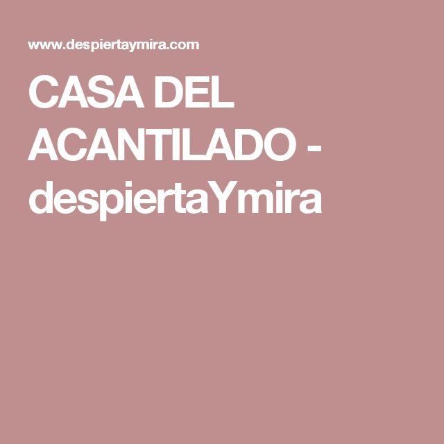 CASA DEL ACANTILADO - despiertaYmira